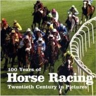100 Years of Horse Racing (Twentieth Century in Pictures)