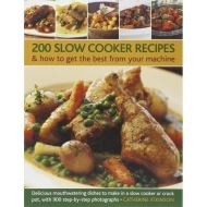 200 Slow Cooker Recipes & how to get the best from your machine