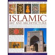 Illustrated Encyclopedia of Islamic Art and Architecture: A Comprehensive Histor