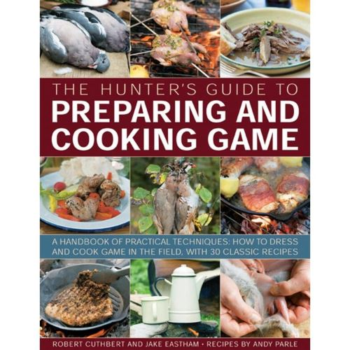 THE HUNTER'S GIUDE TO PREPARING AND COOKING GAME