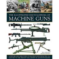 THE ILLIUSTRATED ENCYCLOPEDEDIA OF MACHINE GUNS (hobbies)