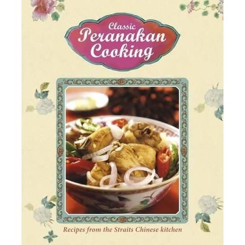 Classic Peranakan Cooking: Recipes from the Straits Chinese Kitchen