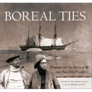 BOREAL TIES: PHOTOGRAPHS AND TWO DIARIES OF THE 1901 PEARY RELIEF EXPEDITION