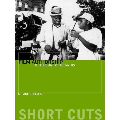 Film Authorship: Auteurs and Other Myths