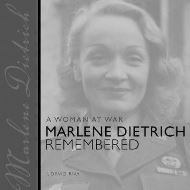 A WOMAN AT WAR: MARLENE DIETRICH REMEMBERED
