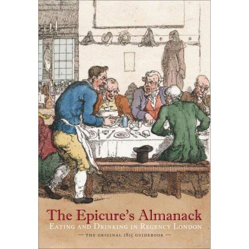 The Epicure's Almanack: Eating and Drinking in Regency London