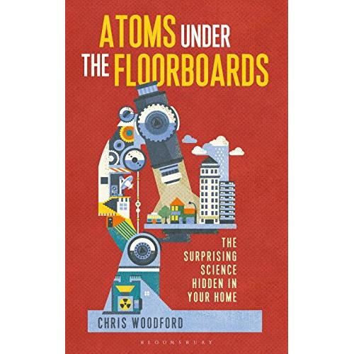 ATOMS UNDER THE FLOORBOARDS: THE SURPRISING SCIENCE HIDDEN IN YOUR HOME