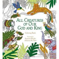 ALL CREATURE OF OUR GOD AND KING: ADULT COLORING BOOK