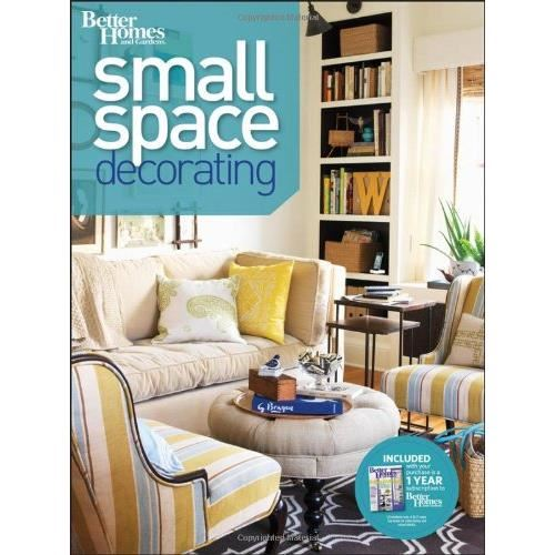 BETTER HOMES: SMALL SPACES DECORATING