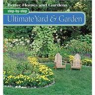 BETTER HOMES: STEP-BY-STEP ULTIMATE YARD AND GARDEN