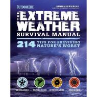 THE EXTREME WEATHER SURVIVAL MANUAL: 214 Tips for Surviving Nature's Worst