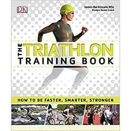 The Triathlon Training Book: How to be Faster, Smarter, Stronger by DK,‎ James Beckinsale