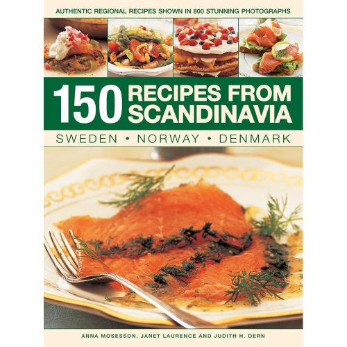 150 SCANDINAVIAN RECIPES: SWEDEN, NORWAY, DENMARK: AUTHENTIC REGIONAL RECIPES SHOWN IN 800 STUNNING PHOTOGRAPHS