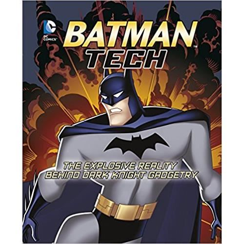 Batman Tech: The Explosive Reality Behind Dark Knight Gadgetry (DC Super Heroes)