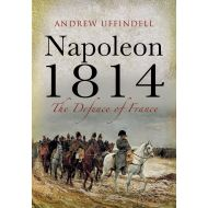 NAPOLEON 1814- THE DEFENCE OF FRANCE