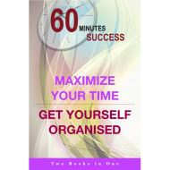 60 MINUTES SUCCESS: MAXIMISE YOUR TIME & GET YOURSELF ORGANISED