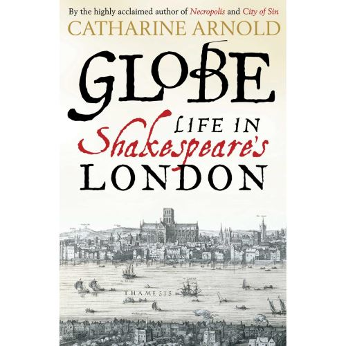 ARNOLD: GLOBE- LIFE IN SHAKESPEARE'S LONDON