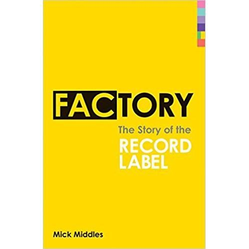 FACTORY: THE STORY OF THE RECORD LABEL 1.6/13.12.17/20(40)