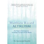 ALTRUISM - THE POWER OF COMPASSION TO CHANGE YOURSELF AND THE WORLD