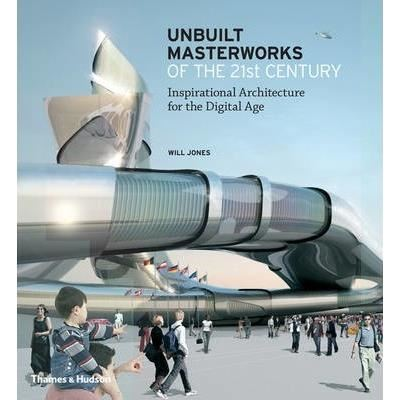 UNBUILT MASTERWORKS OF THE 21st CENTURY