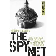 THE SPY NET: THE GREATEST INTELLIGENCE OPERATIONS OF THE FIRST WORLD WAR