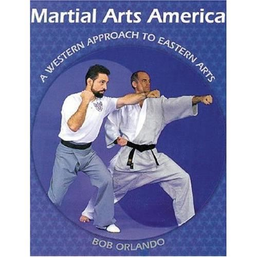 MARTIAL ARTS AMERICA: A WESTERN APPROACH TO EASTERN ARTS