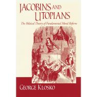 JACOBIANS & UTOPIANS: THE POLITICAL THEORY OF FUNDAMENTAL MORAL REFORM