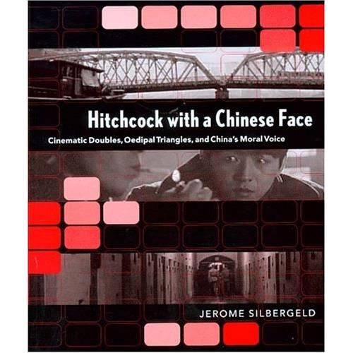 HITCHCOCK WITH A CHINESE FACE: Cinematic Doubles, Oedipal Triangles, and China's Moral Voice
