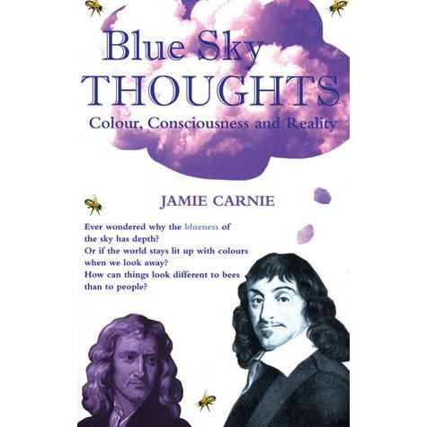 BLUE SKY THOUGHTS: COLOUR, CONSCIOUSNESS AND REALITY