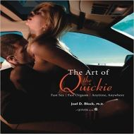 THE ART OF THE QUICKIE: Fast Sex, Fast Orgasm, Anytime, Anywhere