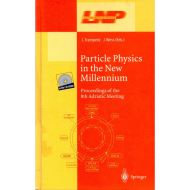 Particle Physics in the New Millennium : Proceedings of the 8th Adriatic Meeting