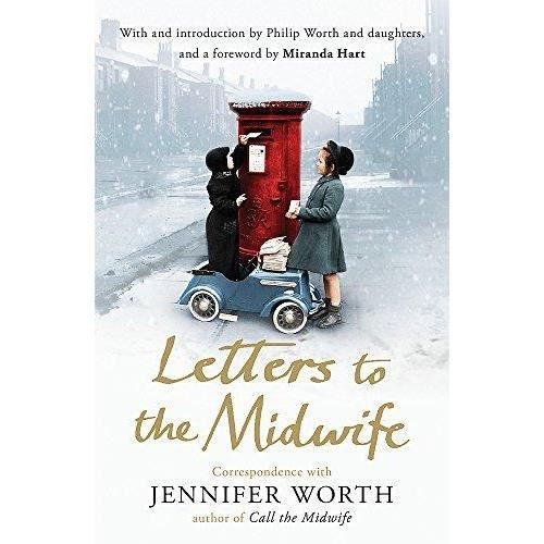Letters to the Midwife : Correspondence with Jennifer Worth, the Author of Call the Midwife