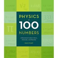 PHYSICS IN 100 NUMBERS: A GUIDE TO FACTS, FORMULAS AND THEORIES