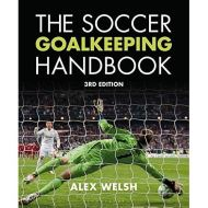 The Soccer Goalkeeping Handbook 3rd Edition