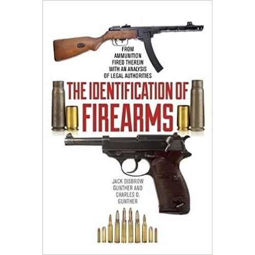 The Identification of Firearms: From Ammunition Fired Therein With an Analysis of Legal Authorities
