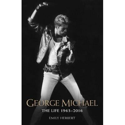 George Michael : The Life 1963-2016