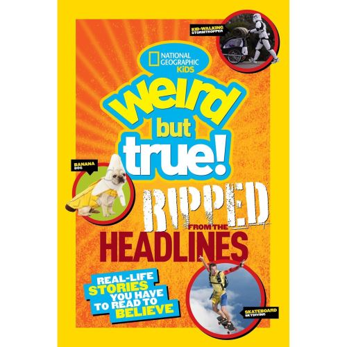 NATIONAL GEOGRAPHIC KIDS: WEIRD BUT TRUE: RIPPED FROM THE HEADLINES