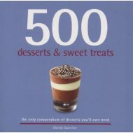 500 Desserts and Sweet Treats