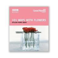 GOOD HOMES - 101 WAYS FLOWERS