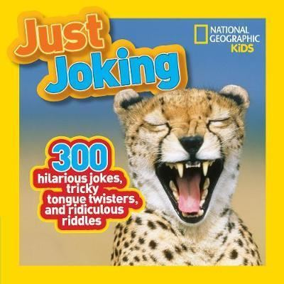 Just Joking : 300 Hilarious Jokes, Tricky Tongue Twisters, and Ridiculous Riddles