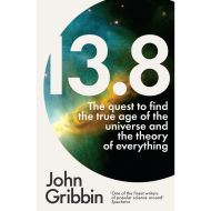 13.8 - The Quest to Find the True Age of the Universe and the Theory of Everything