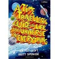 A TIME TRAVELLER'S GUIDE TO LIFE THE UNIVERSE