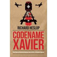 Codename Xavier: The Story of Richard Heslop, One of SOE's Greatest Agents