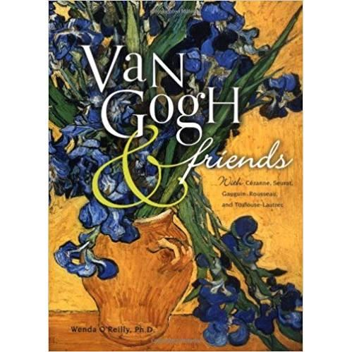 Van Gogh & Friends: With Cezanne, Seurat, Gauguin, Rousseau, and Toulouse-Lautrec