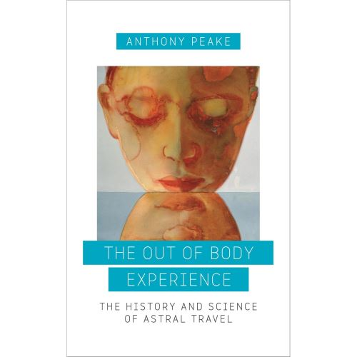 The Out of Body Experience: The History and Science of Astral Travel