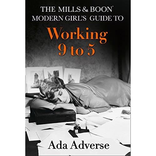 The Mills & Boon Modern Girl's Guide to: Working 9-5 (Mills & Boon A-Zs)