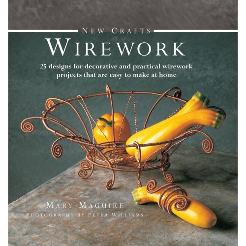 New Crafts: Wirework: 25 Designs for Decorative and Prcatical Wirework Projects That are Easy to Make at Home