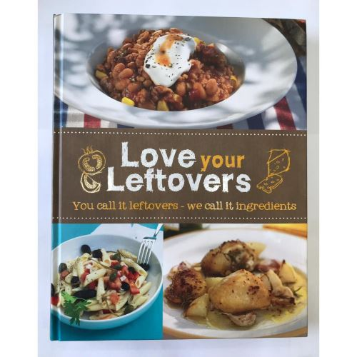 Love Your Leftovers : You Call it Leftover - We Call it Ingredients