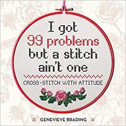 I GOT 99 PROBLEMS CROSS-STICH