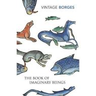 The Book Of Imaginary Beings (fiction) (VINTAGE CLASSICS)